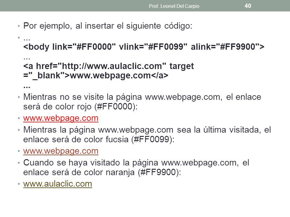 Por ejemplo, al insertar el siguiente código:...... www.webpage.com... Mientras no se visite la página www.webpage.com, el enlace será de color rojo (