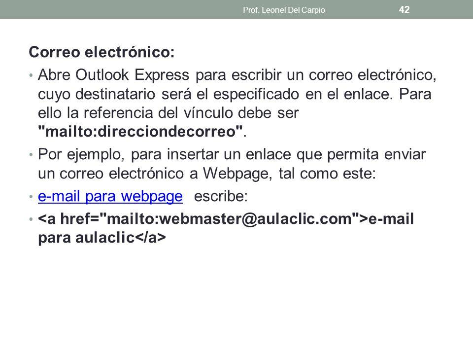 Correo electrónico: Abre Outlook Express para escribir un correo electrónico, cuyo destinatario será el especificado en el enlace. Para ello la refere