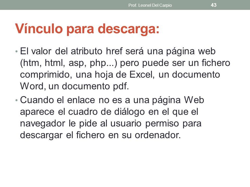 Vínculo para descarga: El valor del atributo href será una página web (htm, html, asp, php...) pero puede ser un fichero comprimido, una hoja de Excel