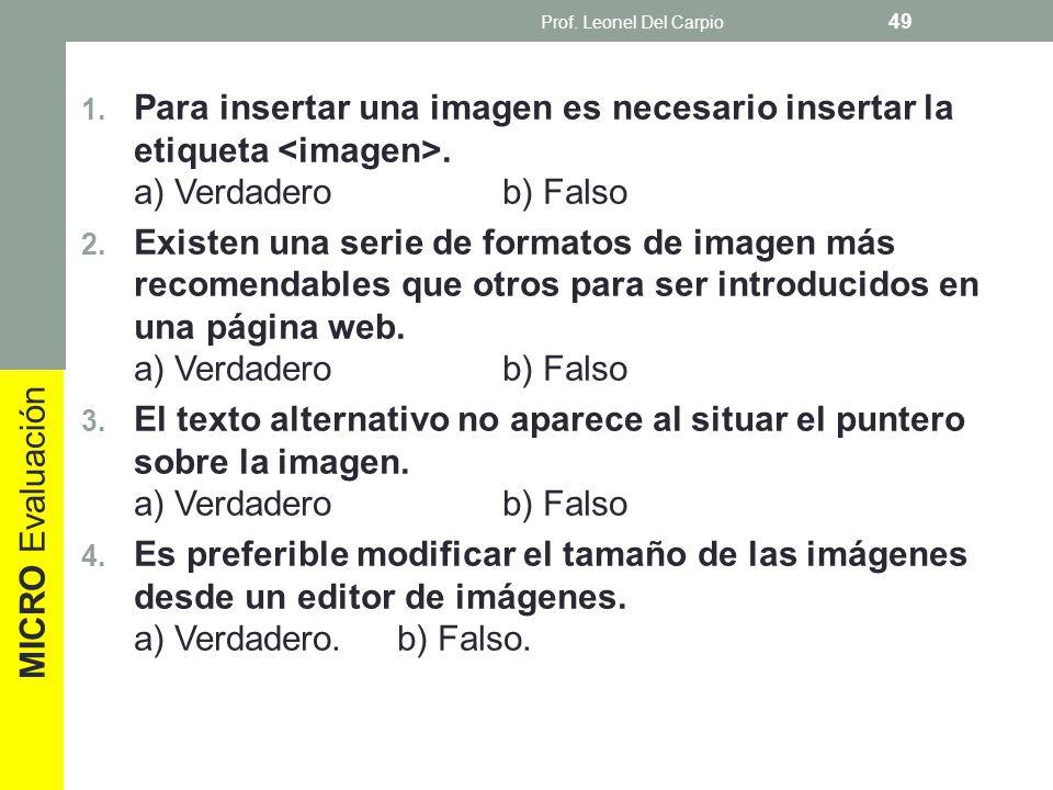 1. Para insertar una imagen es necesario insertar la etiqueta. a) Verdaderob) Falso 2. Existen una serie de formatos de imagen más recomendables que o
