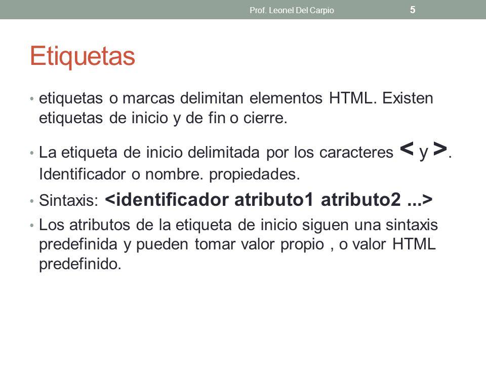 Etiquetas etiquetas o marcas delimitan elementos HTML. Existen etiquetas de inicio y de fin o cierre. La etiqueta de inicio delimitada por los caracte