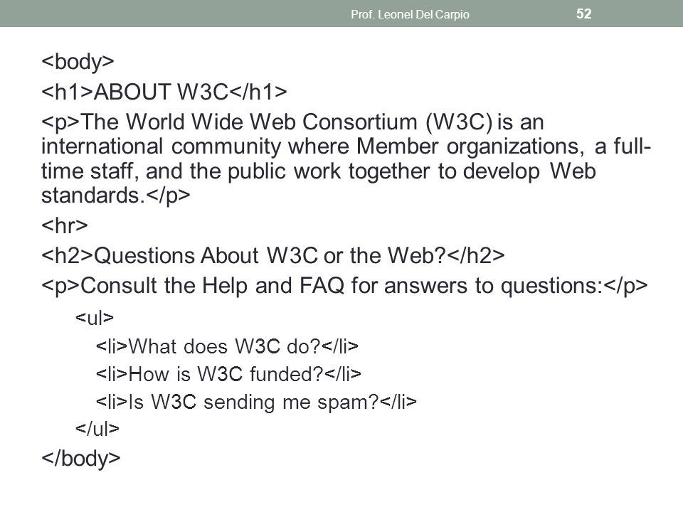 ABOUT W3C The World Wide Web Consortium (W3C) is an international community where Member organizations, a full- time staff, and the public work togeth