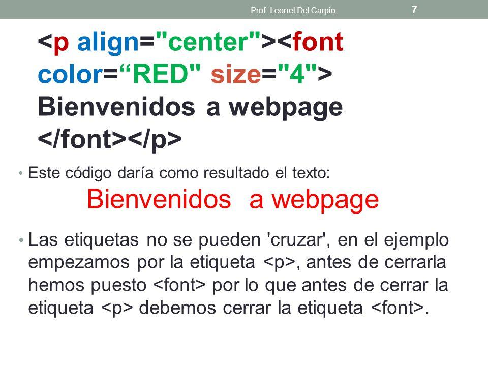 Bienvenidos a webpage Este código daría como resultado el texto: Bienvenidos a webpage Las etiquetas no se pueden 'cruzar', en el ejemplo empezamos po