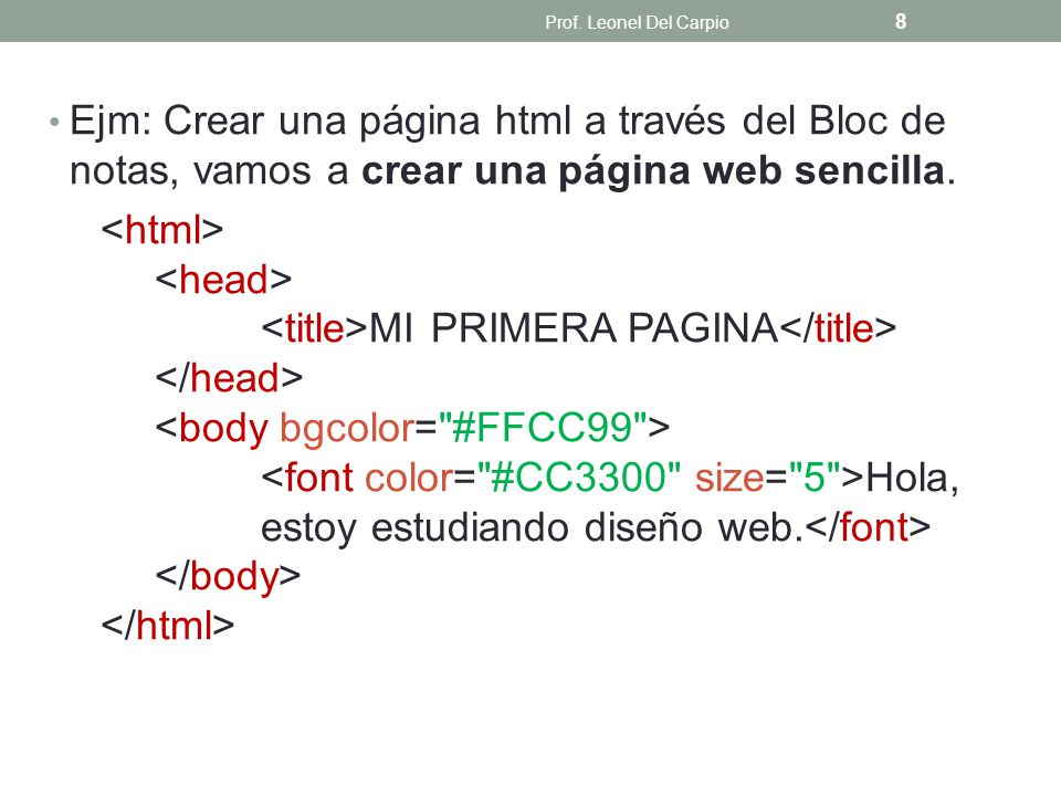 Ejm: Crear una página html a través del Bloc de notas, vamos a crear una página web sencilla. MI PRIMERA PAGINA Hola, estoy estudiando diseño web. Pro