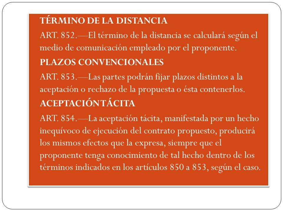 TÉRMINO DE LA DISTANCIA ART. 852.El término de la distancia se calculará según el medio de comunicación empleado por el proponente. PLAZOS CONVENCIONA