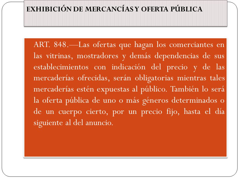 EXHIBICIÓN DE MERCANCÍAS Y OFERTA PÚBLICA ART. 848.Las ofertas que hagan los comerciantes en las vitrinas, mostradores y demás dependencias de sus est