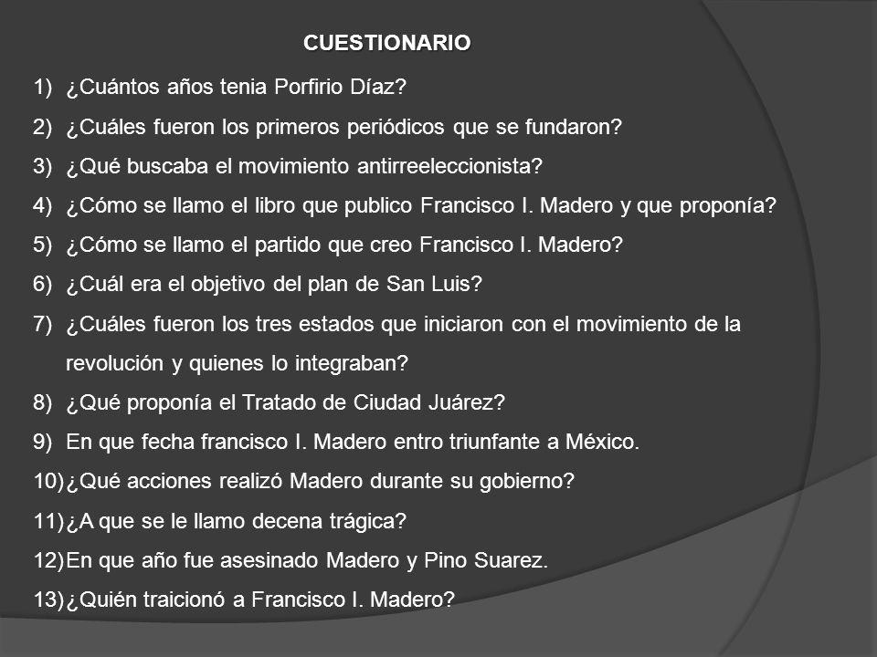 CUESTIONARIO 1)¿Cuántos años tenia Porfirio Díaz? 2)¿Cuáles fueron los primeros periódicos que se fundaron? 3)¿Qué buscaba el movimiento antirreelecci