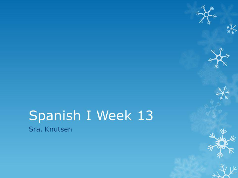 Spanish I Week 13 Sra. Knutsen