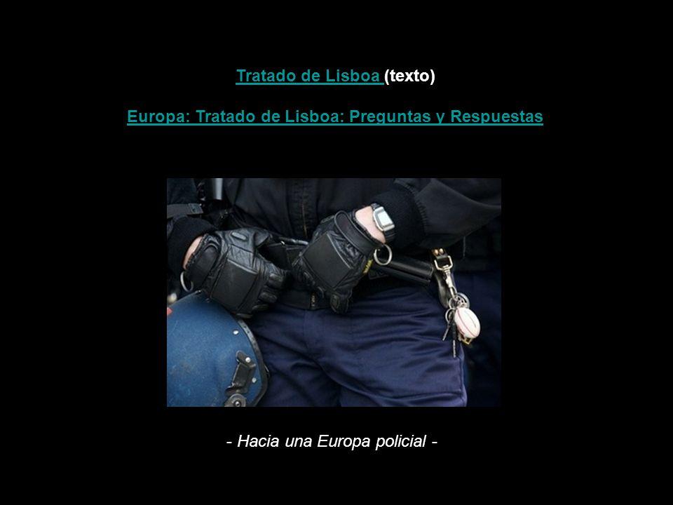TRATADO DE LISBOA Y CONSTITUCIÓN EUROPEA La Constitución Europea ofrece libertades de trampantojo y prepara el terreno a una deriva totalitaria y policial de Europa a través del desvío a anexos ignorados por el público y de los cuales los medios no hablan jamás.
