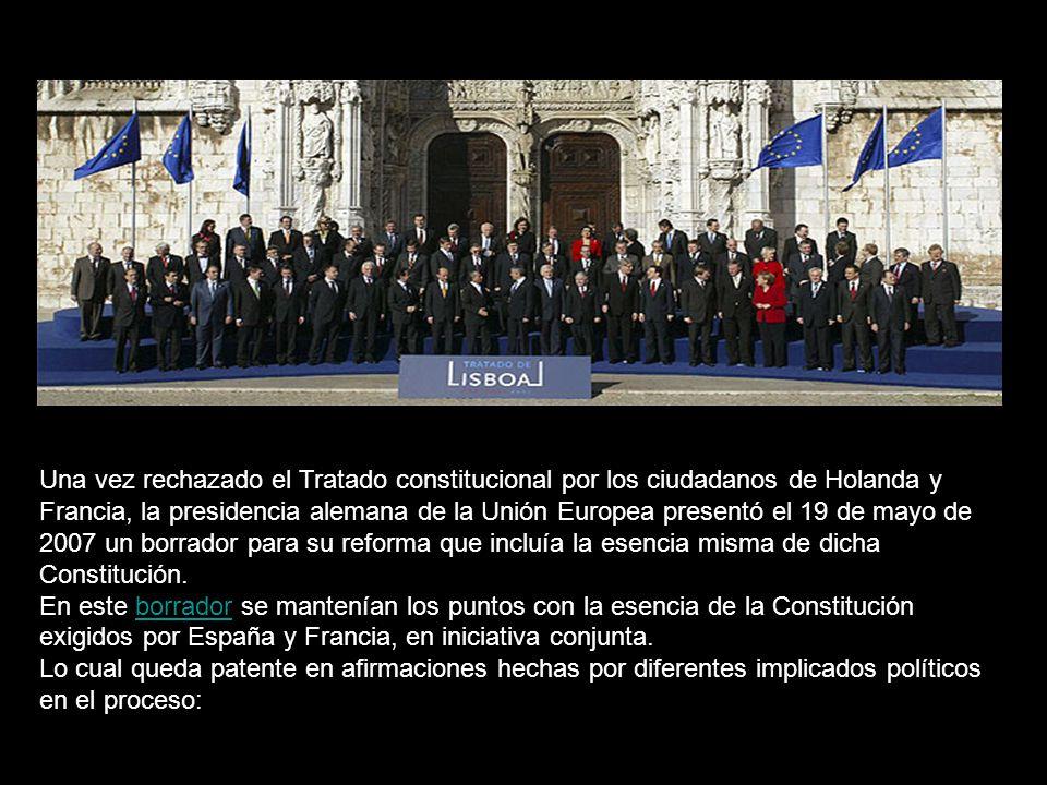 La insistencia puesta en las pretendidas modificaciones importantes y las susodichas simplificaciones [del Tratado Constitucional] no pueden ocultar que estos proyectos son una copia en toda regla del proyecto de constitución rechazado mayoritariamente por franceses y holandeses.