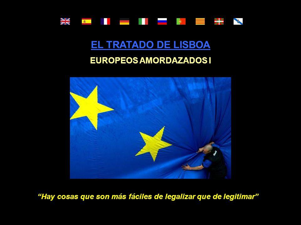 EL TRATADO DE LISBOA EUROPEOS AMORDAZADOS I Hay cosas que son más fáciles de legalizar que de legitimar