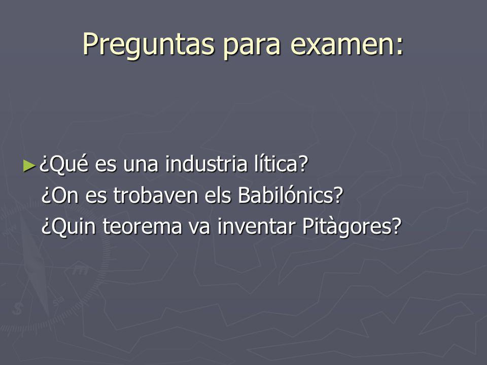 Preguntas para examen: ¿Qué es una industria lítica? ¿Qué es una industria lítica? ¿On es trobaven els Babilónics? ¿On es trobaven els Babilónics? ¿Qu