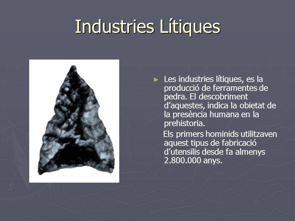 Industries Lítiques Les industries lítiques, es la producció de ferramentes de pedra. El descobriment daquestes, indica la obietat de la presència hum