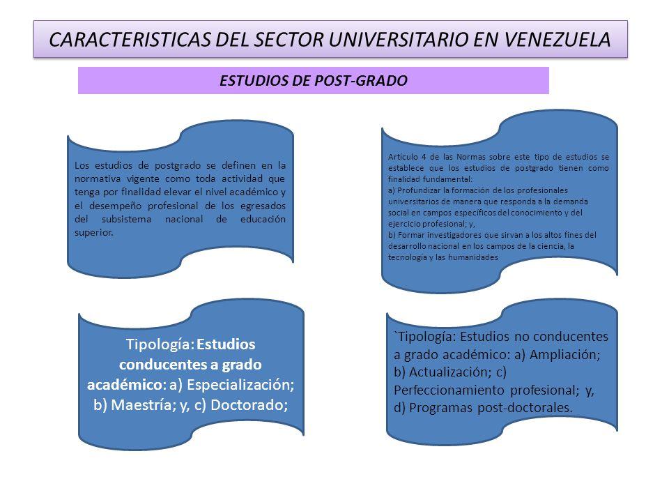CARACTERISTICAS DEL SECTOR UNIVERSITARIO EN VENEZUELA ESTUDIOS DE POST-GRADO Los estudios de postgrado se definen en la normativa vigente como toda ac