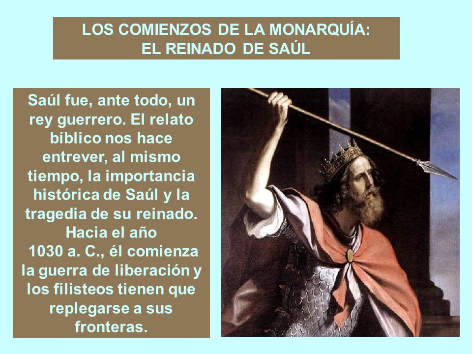 A esta elección divina se añade, por primera vez, el reconocimiento de todo el pueblo: después de su victoria, Saúl es aclamado rey (11.