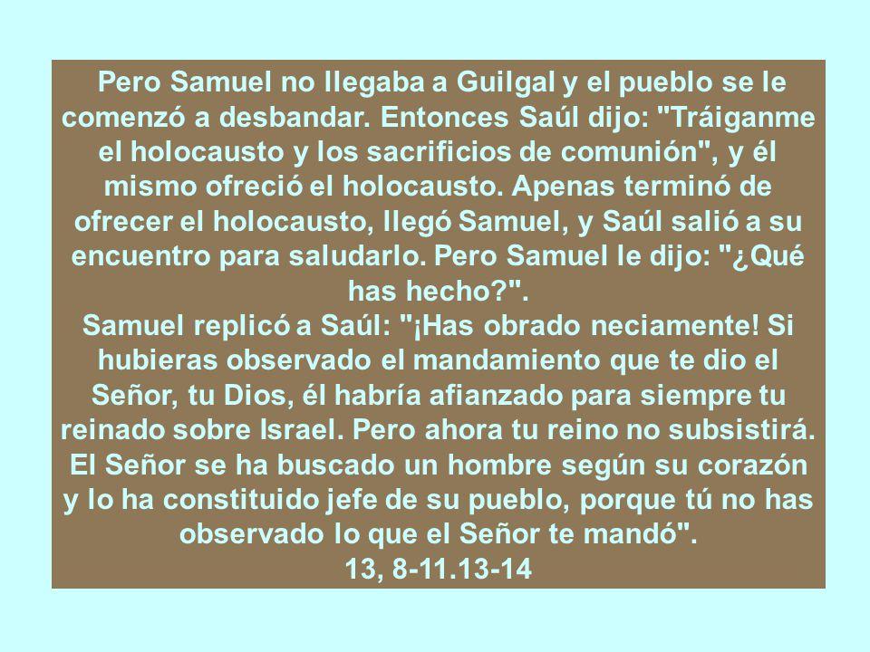 Cap.13 Pero la violación de las leyes le atrae a Saúl la reprobación de Samuel.