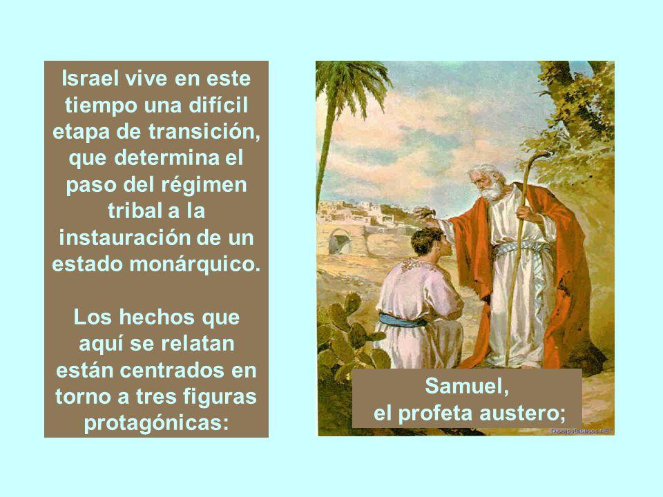 Una vez instaurada la realeza, le prestó su apoyo, pero nunca dejó de afirmar que por encima de la autoridad del rey está la Palabra del Señor, manifestada por medio de sus Profetas.