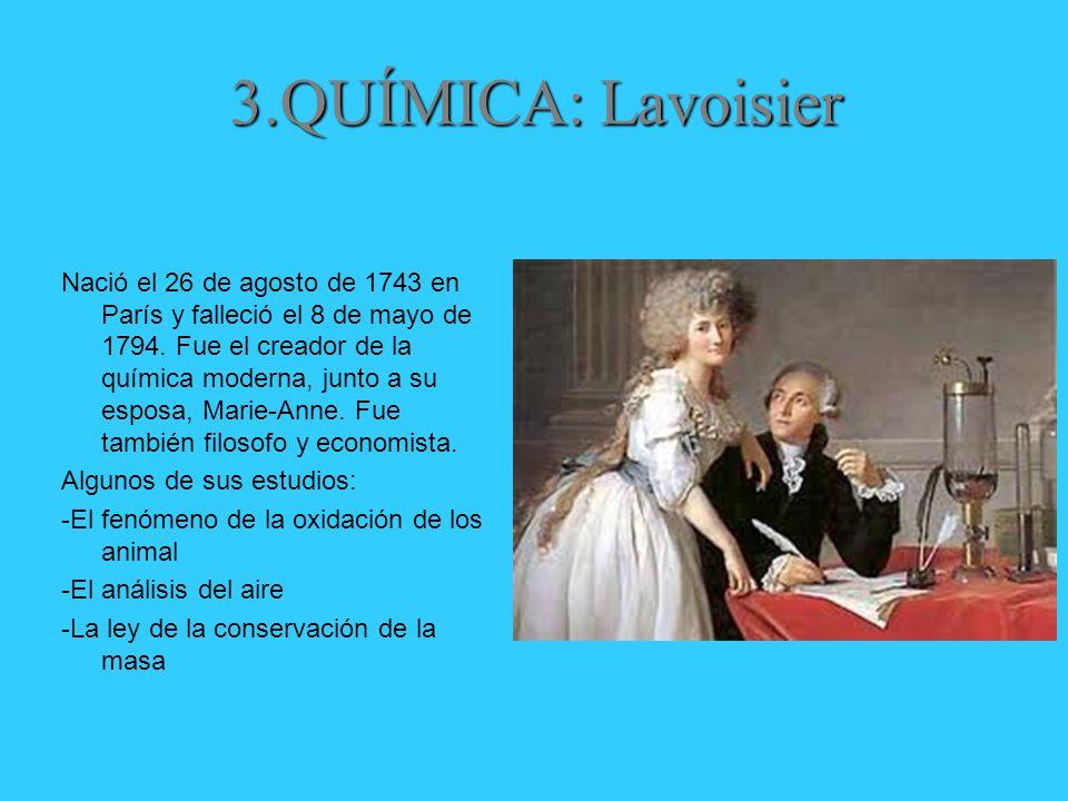 3.QUÍMICA: Lavoisier Nació el 26 de agosto de 1743 en París y falleció el 8 de mayo de 1794.