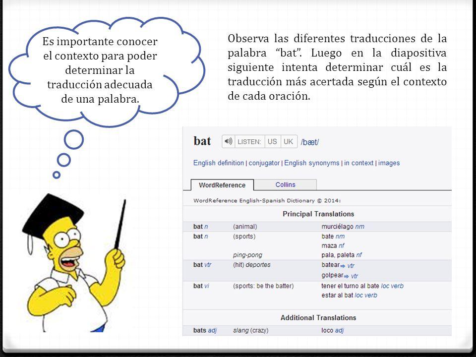 Es importante conocer el contexto para poder determinar la traducción adecuada de una palabra. Observa las diferentes traducciones de la palabra bat.