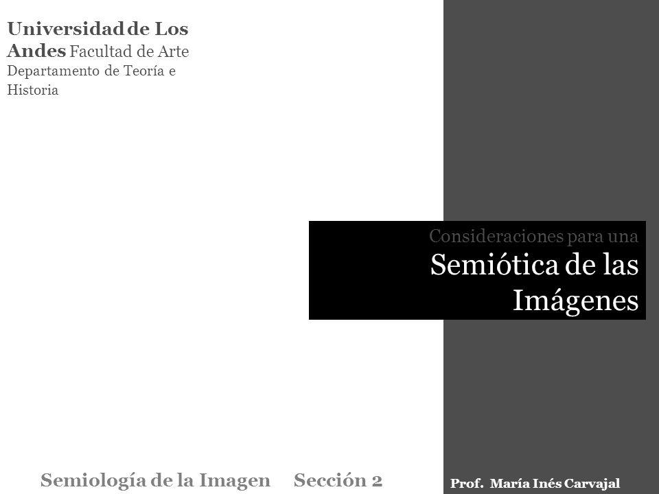 Universidad de Los Andes Facultad de Arte Departamento de Teoría e Historia Consideraciones para una Semiótica de las Imágenes Semiología de la Imagen Sección 2 Prof.