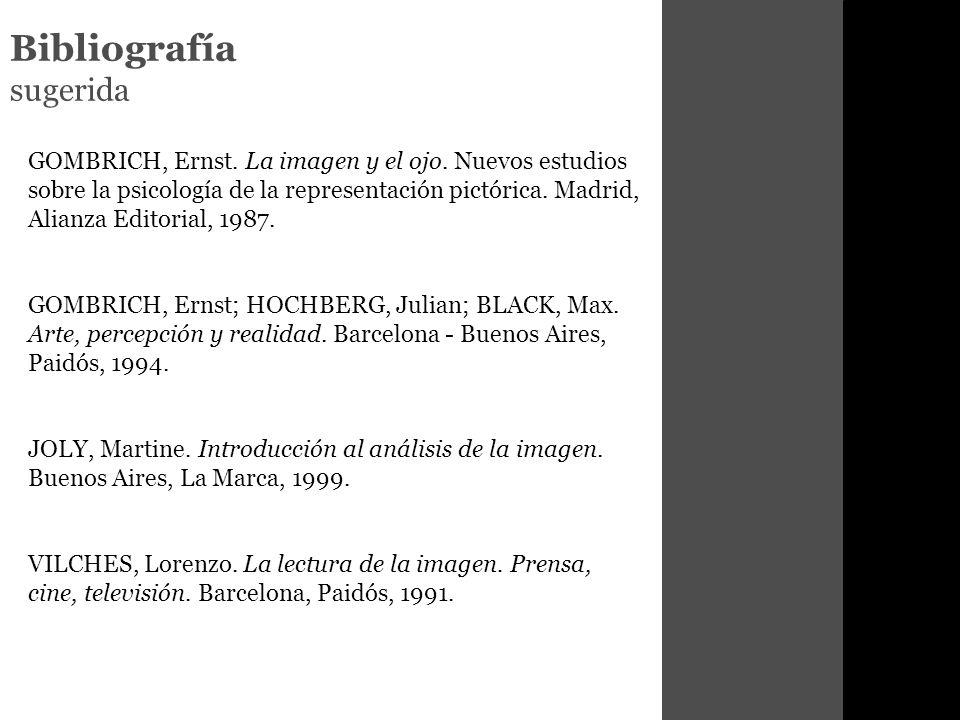 Bibliografía sugerida GOMBRICH, Ernst.La imagen y el ojo.