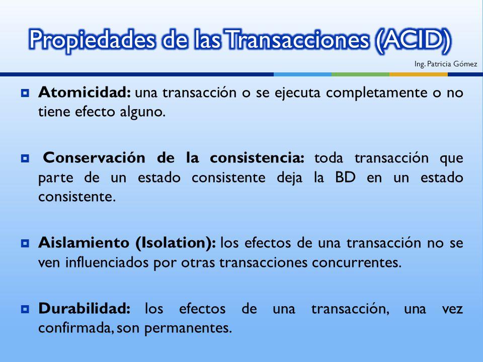 Atomicidad: una transacción o se ejecuta completamente o no tiene efecto alguno. Conservación de la consistencia: toda transacción que parte de un est