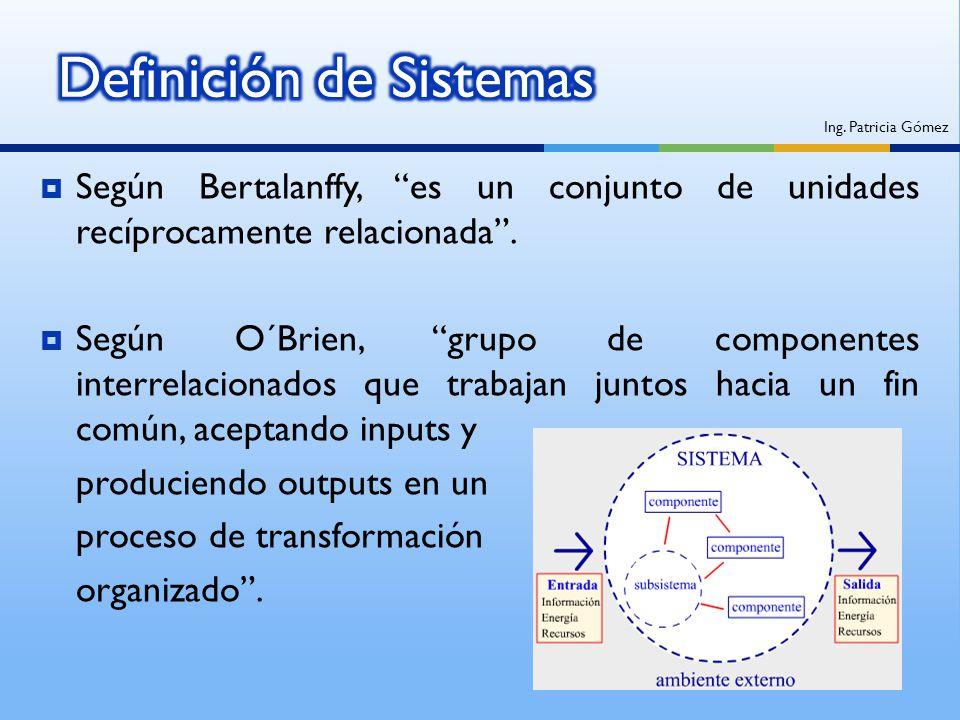 Según Bertalanffy, es un conjunto de unidades recíprocamente relacionada. Según O´Brien, grupo de componentes interrelacionados que trabajan juntos ha