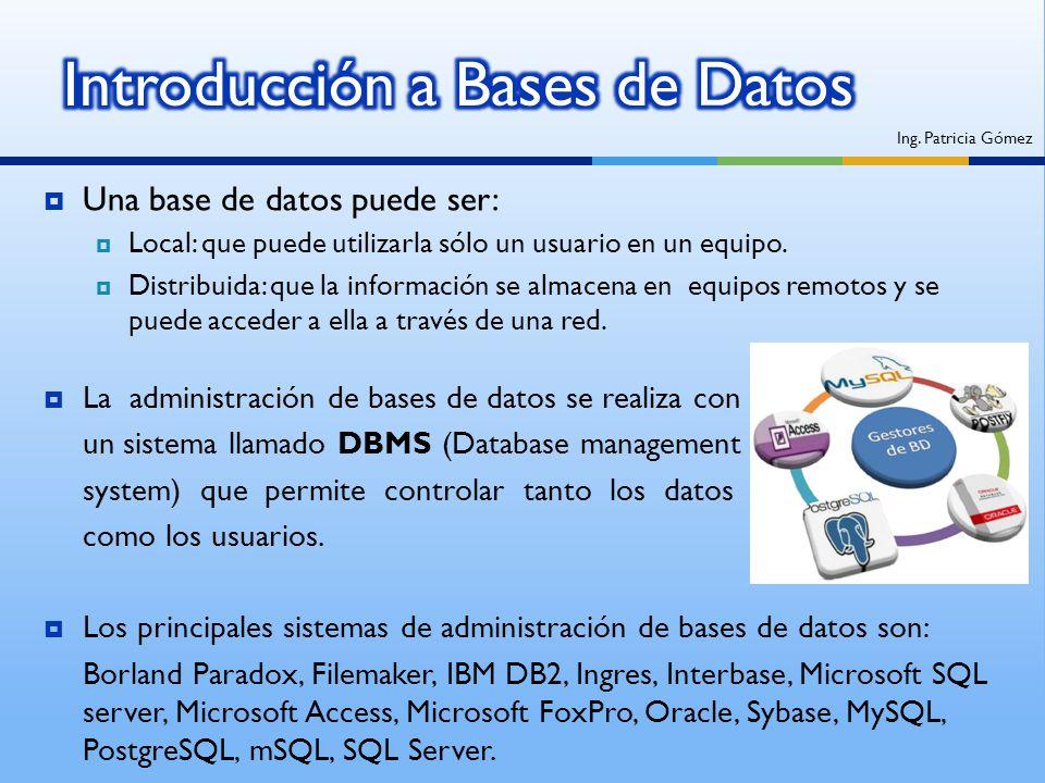 Una base de datos puede ser: Local: que puede utilizarla sólo un usuario en un equipo. Distribuida: que la información se almacena en equipos remotos