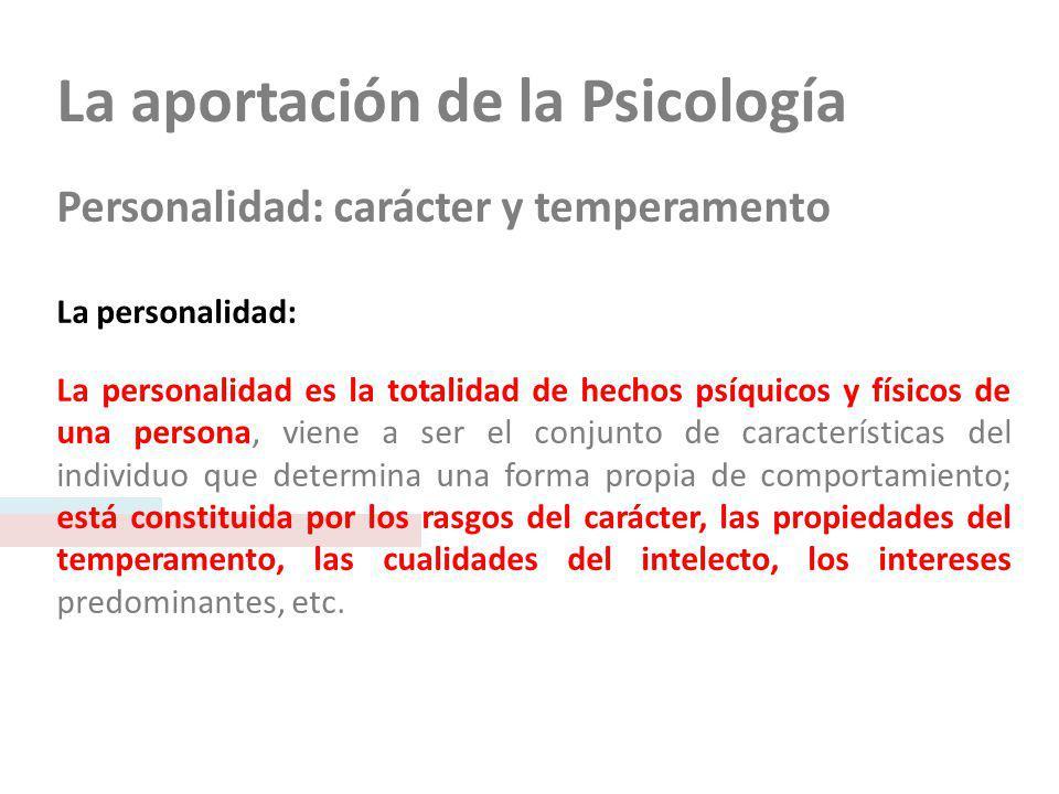 La aportación de la Psicología Personalidad: carácter y temperamento La personalidad: La personalidad es la totalidad de hechos psíquicos y físicos de