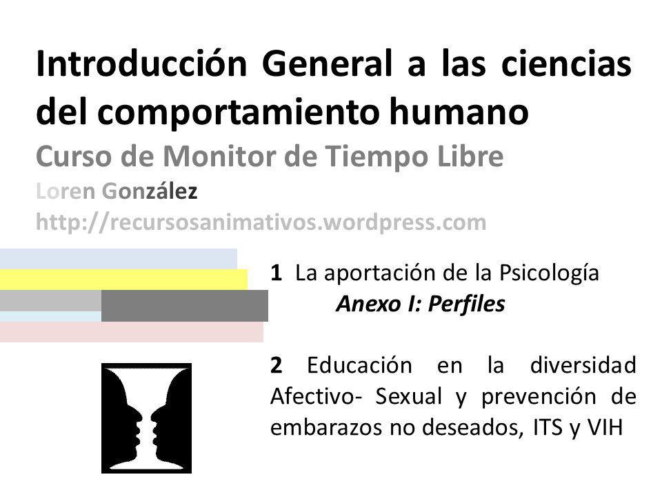 1 La aportación de la Psicología Anexo I: Perfiles 2 Educación en la diversidad Afectivo- Sexual y prevención de embarazos no deseados, ITS y VIH Intr