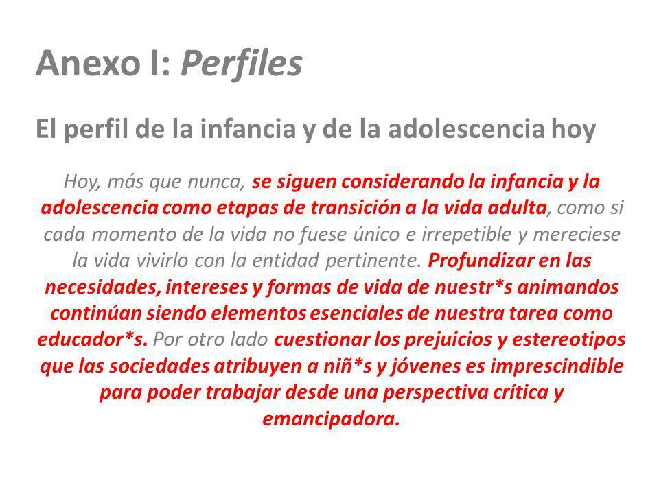 Anexo I: Perfiles El perfil de la infancia y de la adolescencia hoy Hoy, más que nunca, se siguen considerando la infancia y la adolescencia como etap
