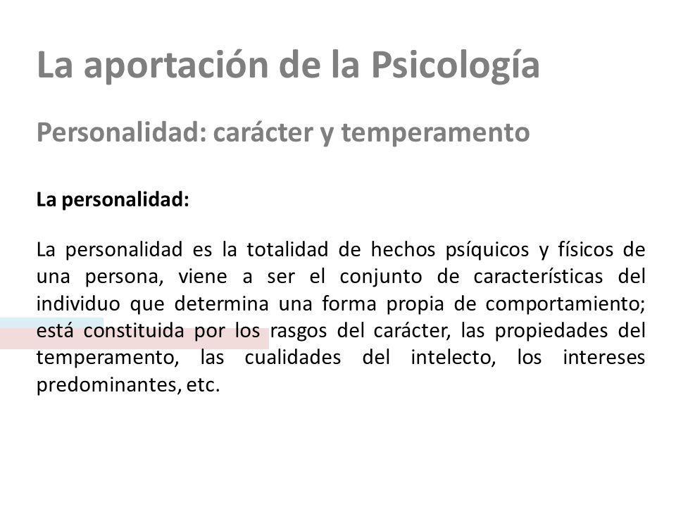 La aportación de la Psicología Personalidad: carácter y temperamento Etapas del ciclo vital (Infancia y adolescencia) Segunda infancia (de 3 a 6-7 años) Desarrollo psico- social