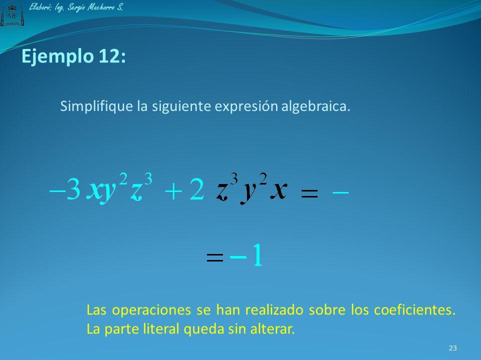 Simplificación de expresiones algebraicas Una expresión algebraica se podrá simplificar sólo si existen términos semejantes. La simplificación de dos
