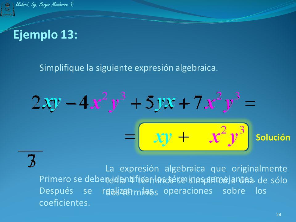 Ejemplo 12: Las operaciones se han realizado sobre los coeficientes. La parte literal queda sin alterar. Simplifique la siguiente expresión algebraica