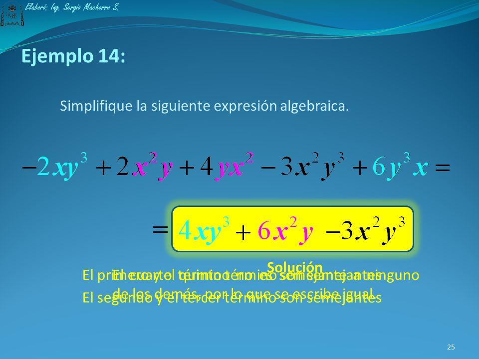 Ejemplo 13: La expresión algebraica que originalmente tenía 4 términos se simplificó a una de sólo dos términos Primero se deben identificar los térmi