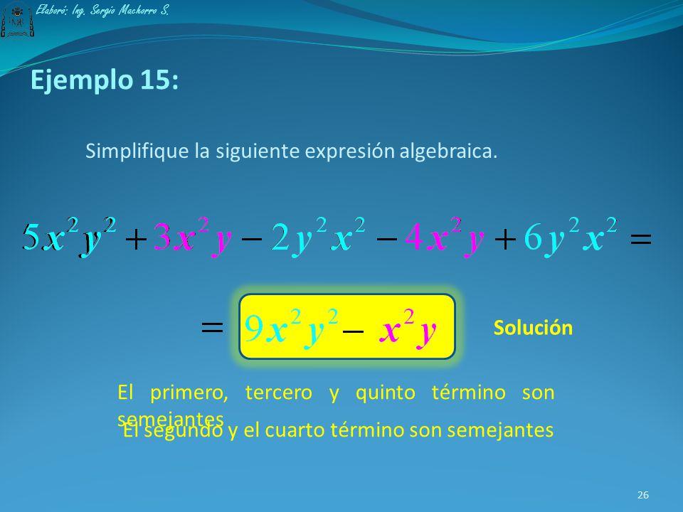 Ejemplo 14: Simplifique la siguiente expresión algebraica. El primero y el quinto término son semejantes El segundo y el tercer término son semejantes