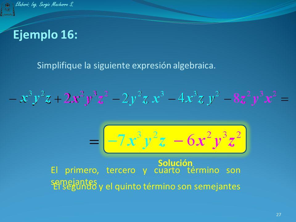Ejemplo 15: Simplifique la siguiente expresión algebraica. El primero, tercero y quinto término son semejantes El segundo y el cuarto término son seme