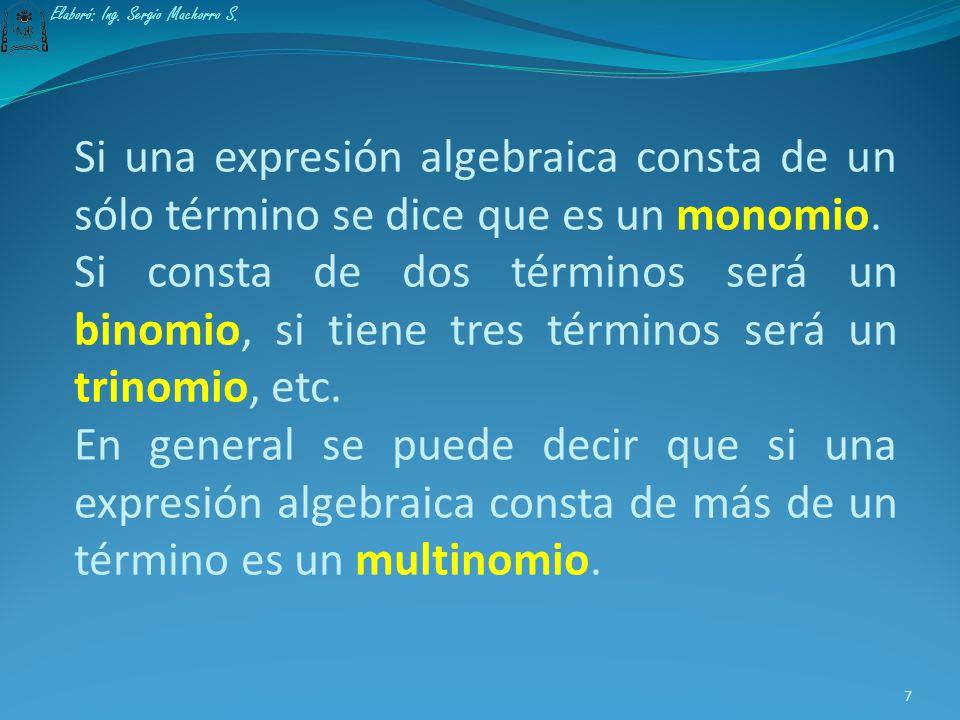 Ejemplo 2: ¿Cuántos términos tiene la siguiente expresión algebraica? Respuesta : Cuatro términos 6 Elaboró: Ing. Sergio Machorro S.