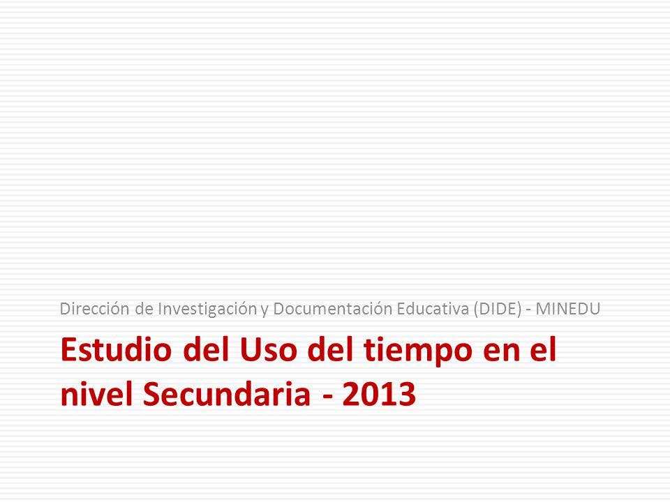 Estudio del Uso del tiempo en el nivel Secundaria - 2013 Dirección de Investigación y Documentación Educativa (DIDE) - MINEDU