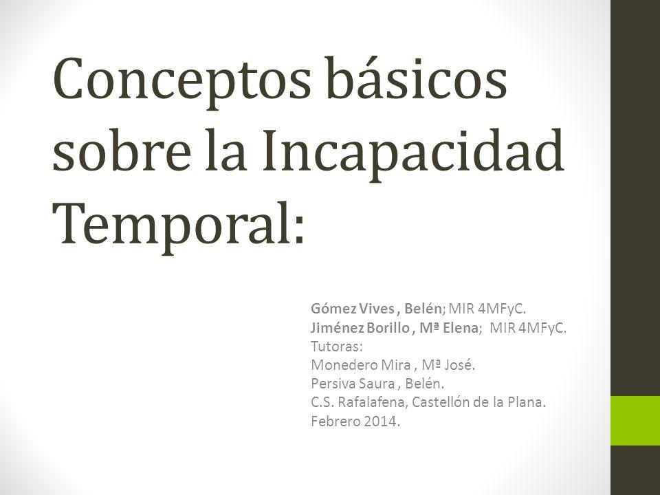 Conceptos básicos sobre la Incapacidad Temporal: Gómez Vives, Belén; MIR 4MFyC.
