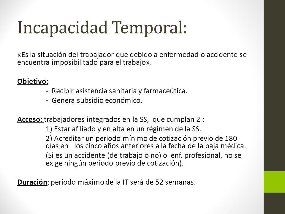 Incapacidad Temporal: «Es la situación del trabajador que debido a enfermedad o accidente se encuentra imposibilitado para el trabajo».
