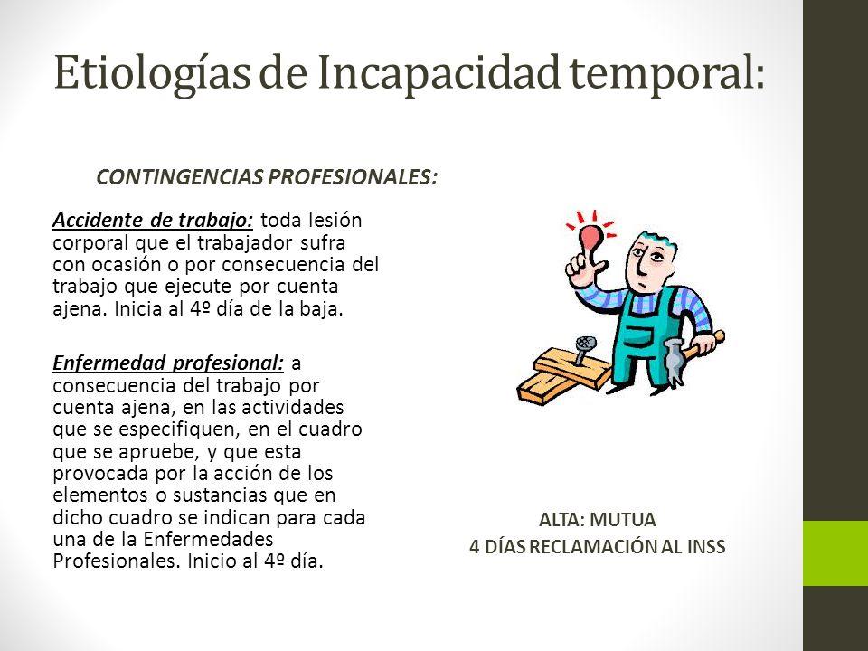Etiologías de Incapacidad temporal: CONTINGENCIAS PROFESIONALES: Accidente de trabajo: toda lesión corporal que el trabajador sufra con ocasión o por consecuencia del trabajo que ejecute por cuenta ajena.