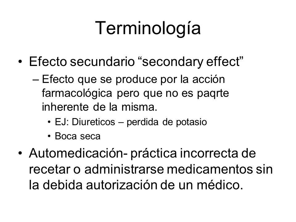 Terminología Efecto secundario secondary effect –Efecto que se produce por la acción farmacológica pero que no es paqrte inherente de la misma. EJ: Di