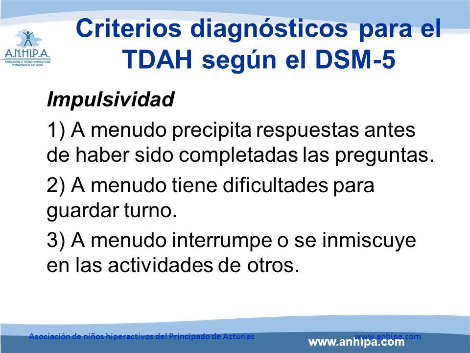 www.anhipa.com Asociación de niños hiperactivos del Principado de Asturiaswww.anhipa.com Criterios diagnósticos para el TDAH según el DSM-5 Impulsividad 1) A menudo precipita respuestas antes de haber sido completadas las preguntas.