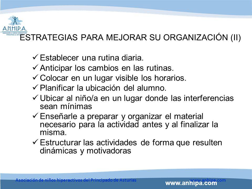 www.anhipa.com Asociación de niños hiperactivos del Principado de Asturiaswww.anhipa.com ESTRATEGIAS PARA MEJORAR SU ORGANIZACIÓN (II) Establecer una rutina diaria.