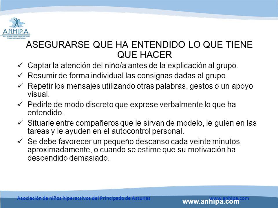 www.anhipa.com Asociación de niños hiperactivos del Principado de Asturiaswww.anhipa.com ASEGURARSE QUE HA ENTENDIDO LO QUE TIENE QUE HACER Captar la atención del niño/a antes de la explicación al grupo.