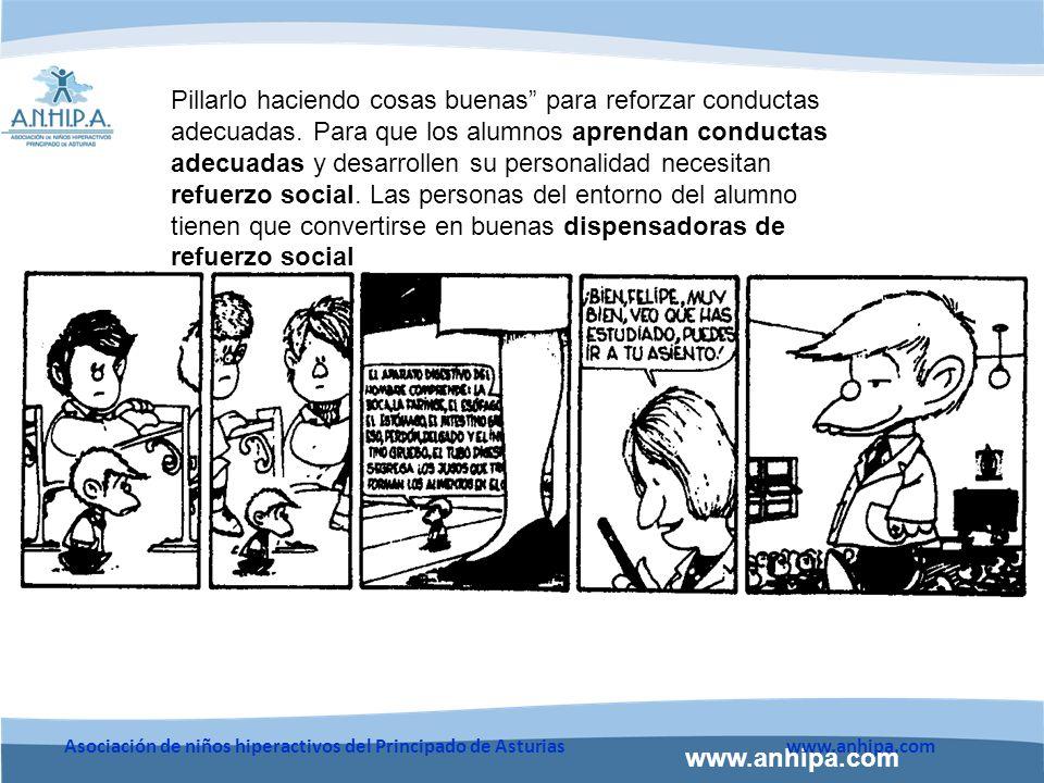 www.anhipa.com Asociación de niños hiperactivos del Principado de Asturiaswww.anhipa.com Pillarlo haciendo cosas buenas para reforzar conductas adecuadas.