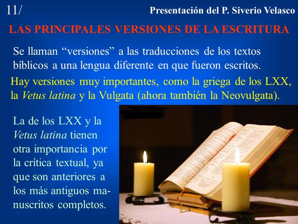 11/ LAS PRINCIPALES VERSIONES DE LA ESCRITURA Se llaman versiones a las traducciones de los textos bíblicos a una lengua diferente en que fueron escri