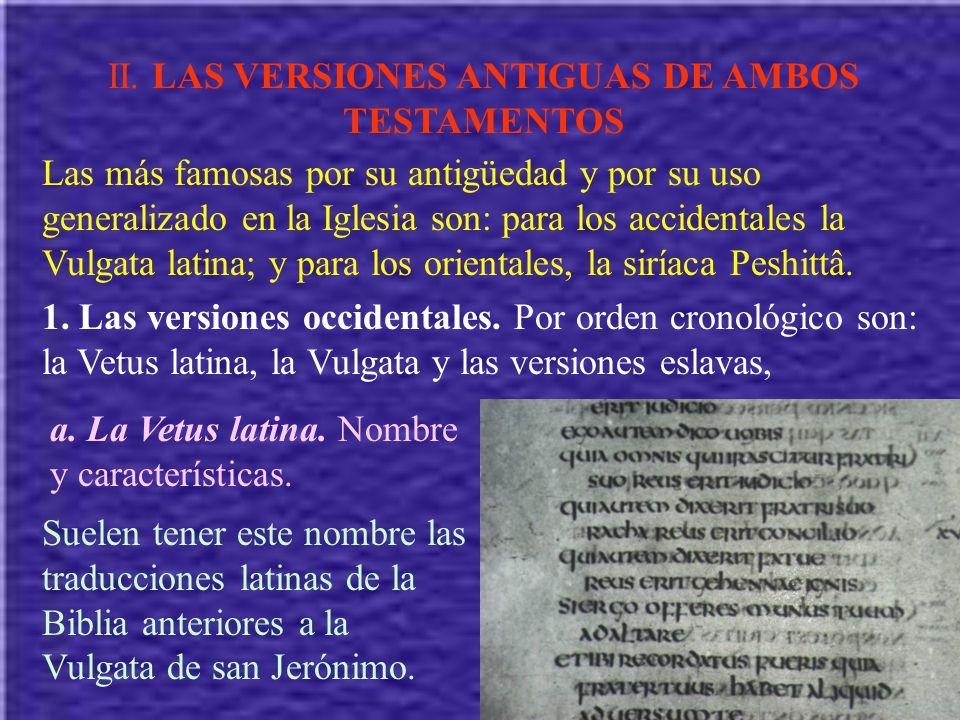 II. LAS VERSIONES ANTIGUAS DE AMBOS TESTAMENTOS Las más famosas por su antigüedad y por su uso generalizado en la Iglesia son: para los accidentales l