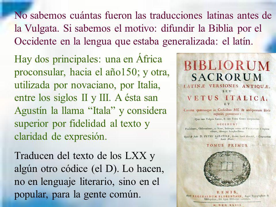 No sabemos cuántas fueron las traducciones latinas antes de la Vulgata. Si sabemos el motivo: difundir la Biblia por el Occidente en la lengua que est